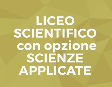 LICEO SCIENTIFICO con opzione SCIENZE APPLICATE